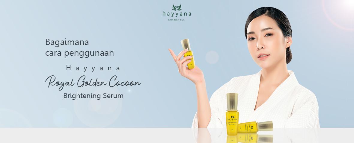 Bagaimana Cara Penggunaan Hayyana Royal Golden Cocoon Brightening Serum?